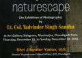 'naturescape' An exhibition of photographs by Lt. Col. Yadvinder Singh Sandhu at Kalagaram from December 15 to 18, 2016