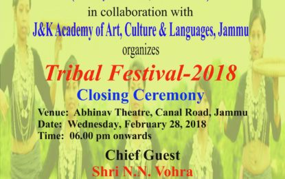 North Zone Cultural Centre, Patiala, Ministry of Culture, Government of India in collaboration with J&K Academy of Art, Culture & Languages, Jammu cordially invites you all to the Closing Ceremony of Tribal Festival – 2018 on 28th February 2018 at 6 pm.