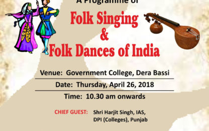 "North Zone Cultural Centre, Patiala (Ministry of Culture, Govt. of India) in collaboration with Govt. College, Derabassi going to organise ""A programme of Folk Singing & Folk Dances of India on April 26, 2018 at Govt. College, Derabassi."